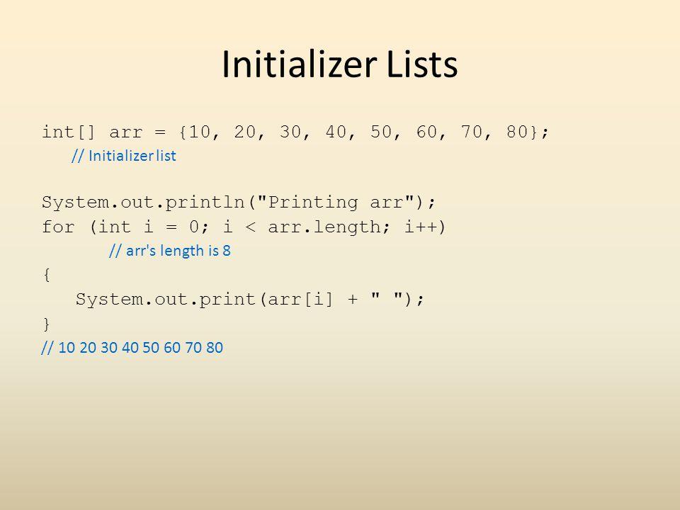 Initializer Lists int[] arr = {10, 20, 30, 40, 50, 60, 70, 80};
